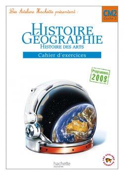 Les Ateliers Hachette Histoire-Géographie CM2 - Cahier d'exercices - Ed.2011