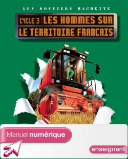Les Dossiers Hachette Cycle 3 - Hommes sur le territoire français - Manuel num enseignant - 2008