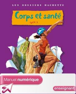 Les Dossiers Hachette Sciences Cycle 3 - Corps et santé - Manuel numérique enseignant - 2010