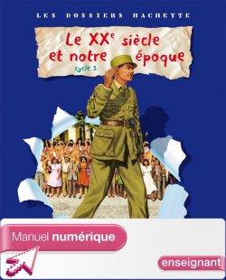 Les Dossiers Hachette Histoire Cycle 3 - Le XXe siècle - Manuel numérique enseignant - 2009
