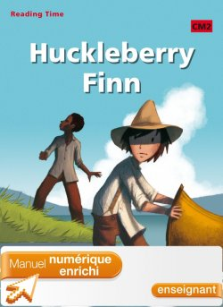 Huckleberry Finn CM2 - Reading Time - Manuel numérique enrichi version enseignant