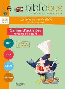Le Bibliobus N° 34 CP/CE1 - La Soupe au caillou - Cahier de l'élève - Ed. 2012