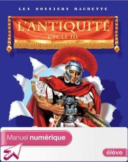 Les Dossiers Hachette Histoire Cycle 3 - L'Antiquité - Manuel numérique élève - Ed. 2006