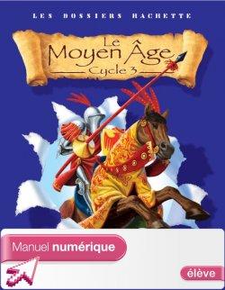 Les Dossiers Hachette Histoire Cycle 3 - Le Moyen-Âge - Manuel numérique élève - Ed. 2006