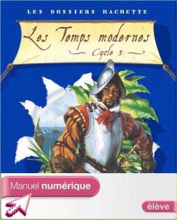 Les Dossiers Hachette Histoire Cycle 3 - Les Temps modernes - Manuel numérique élève - 2006