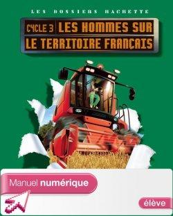 Dossiers Hachette Géo Cycle 3 - Hommes sur le territoire français - Manuel numérique élève 2008