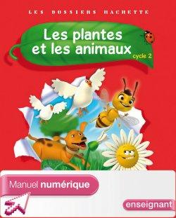 Les Dossiers Hachette Sciences Cycle 2 - Plantes et animaux - Manuel numérique enseignant - 2012
