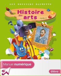 Les Dossiers Hachette Histoire Cycle 2 - Histoire des Arts - Manuel numérique simple élève - Ed 2013