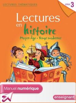 Lectures thématiques Histoire Cycle 3 Moyen Âge, Temps modernes - Manuel num simple enseignant -2013