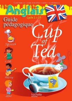 Cup of Tea Anglais CP - Guide pédagogique - Edition 2013