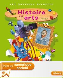 Les Dossiers Hachette Histoire Cycle 2 Histoire des Arts - Manuel numérique enrichi élève - Ed. 2013