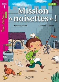 Mission «noisettes» Niveau 1 - Tous lecteurs ! Romans - Livre élève - Ed. 2014