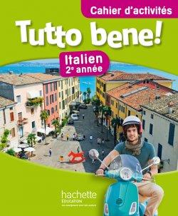 Tutto bene! 2e année - Italien - Cahier d'activités - Edition 2014