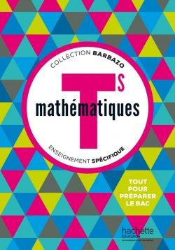 Mathématiques Barbazo Tle S spécifique - Livre élève - éd. 2016