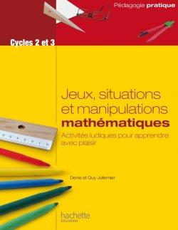 Jeux, situations et manipulations en mathématiques - Cycles 2 et 3
