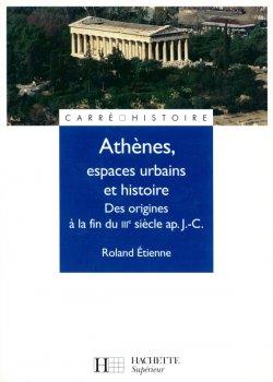 Athènes, espaces urbains et histoire - Des origines à la fin du IIIe siècle ap. J.-C.