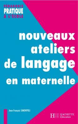 Nouveaux ateliers de langage pour l'école maternelle