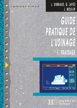 Guide pratique de l'usinage,  1 Fraisage - Livre élève - Ed.2006