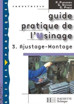Guide pratique de l'usinage, 3 Ajustage Montage - Livre élève - Ed.2006