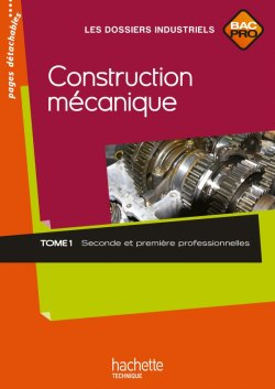 Construction mécanique 2de et 1re Bac Pro - Livre élève - Ed.2010