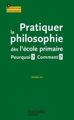 Pratiquer la philosophie dès l'école primaire - Pourquoi ? Comment ?