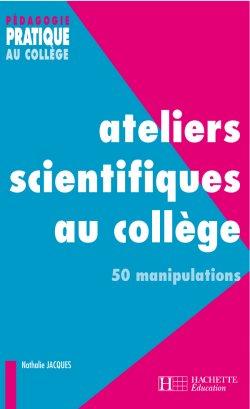 Ateliers scientifiques au collège - 50 manipulations