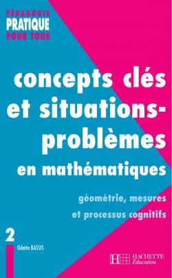 Concepts clés et situations-problèmes en mathématiques - Tome 2