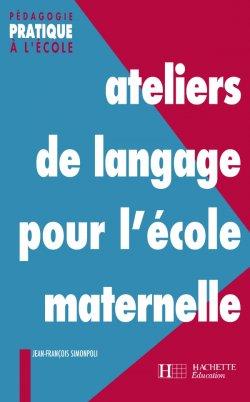 Ateliers de langage pour l'école maternelle
