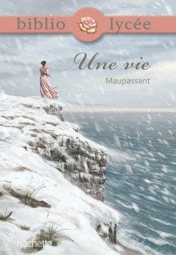 Bibliolycée - Une vie, Guy de Maupassant