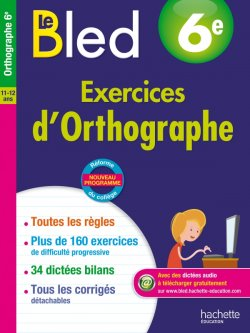 Cahier Bled - Exercices d'orthographe 6E