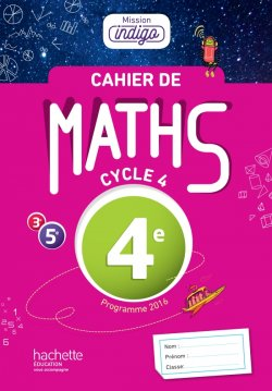 Cahier de maths Mission Indigo 4e - éd. 2017