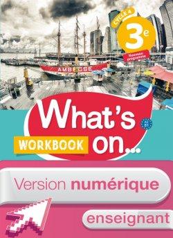 Version numérique enseignant Woorkbook What's on... anglais cycle 4 / 3e - éd. 2017