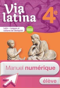 Via latina Latin - Langues et cultures de l'Antiquité - 4e - Manuel numérique élève - Ed. 2017