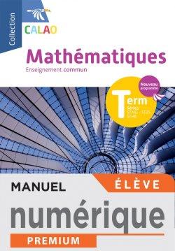Calao Mathématiques Terminale tronc commun STMG, STHR, ST2S - Manuel Numérique élève - Éd. 2020