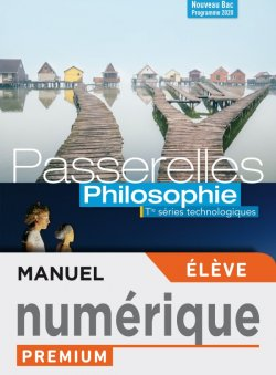 Passerelles Philosophie Terminale séries technologiques - Manuel numérique élève Premium - Ed. 2020