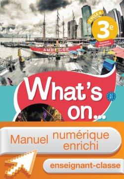 Manuel numérique What's on... anglais cycle 4 / 3e - Licence enrichie enseignant - éd. 2017