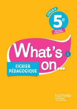 What's on... anglais cycle 4 / 5e - Fichier pédagogique - éd. 2017