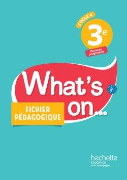 What's on... anglais cycle 4 / 3e - Fichier pédagogique - éd. 2017