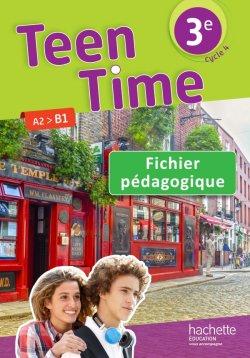 Teen Time anglais cycle 4 / 3e - Fichier pédagogique - éd. 2017