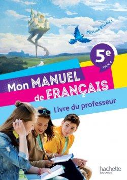 Mission Plumes : Mon manuel de français 5e - Livre du professeur - Ed. 2021