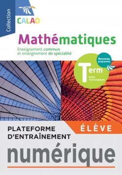 Plateforme d'entraînement mathématiques Calao Terminales séries technologiques - 2020