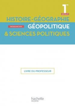Histoire/Géographie, Géopolitique, Sciences politiques 1ère spé- Livre professeur - Ed. 2019
