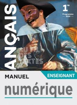 Au fil des textes Français 1re - Manuel Numérique enseignant - Éd. 2019