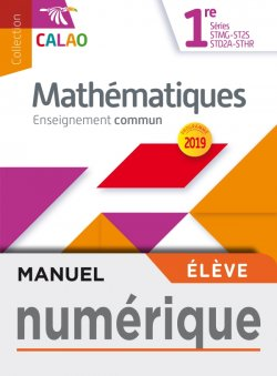 Calao Mathématiques 1re STMG, STHR, ST2S, STD2A - Manuel numérique élève - Éd. 2019
