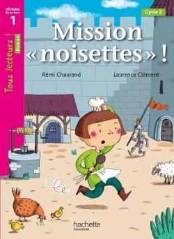 Mission «noisettes» Niveau 1 - Tous lecteurs ! Romans - Numérique simple élève - Ed. 2020