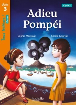 Adieu Pompéi Niveau 3 - Tous lecteurs ! Roman - Numérique enseignant - Ed. 2020