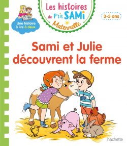 Les histoires de P'tit Sami Maternelle (3-5 ans) : Sami et Julie découvrent la ferme