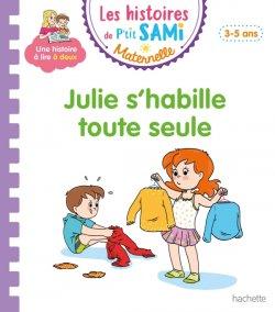 Les histoires de P'tit Sami Maternelle (3-5 ans) : Julie s'habille toute seule