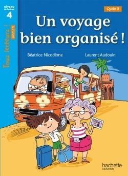 Un voyage bien organisé ! Niveau 4 - Tous lecteurs ! Romans - Numérique enseignant - Ed. 2020