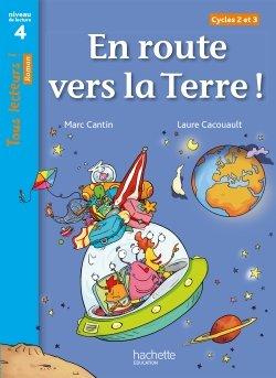 En route vers la Terre ! Niveau 4 - Tous lecteurs ! Roman - Numérique enseignant - Ed. 2020